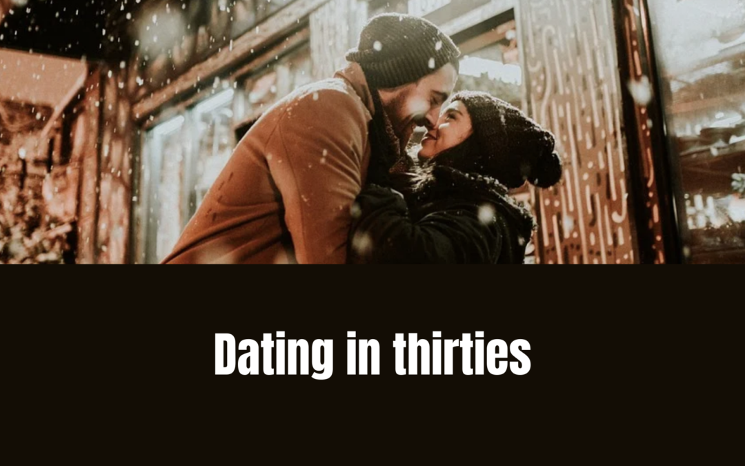 Dating in your thirties: Few things to know before-hand